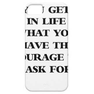 you get in life what you have the courage to ask f iPhone 5 cover