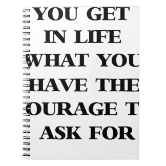 you get in life what you have the courage to ask f notebooks