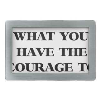 you get in life what you have the courage to ask f rectangular belt buckles