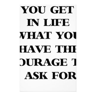 you get in life what you have the courage to ask f stationery