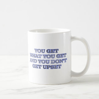 YOU GET WHAT YOU GET AND YOU DON'T GET UPSET COFFEE MUG