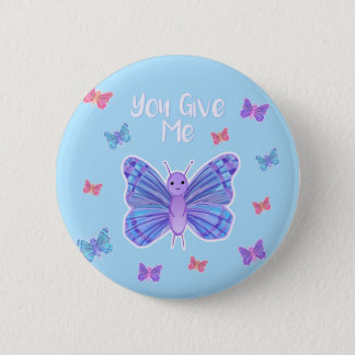 You give me BUTTERFLIES 2 Inch Round Button