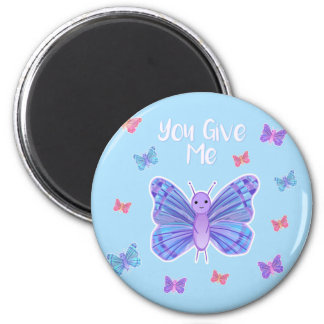 You give me BUTTERFLIES - Magnet