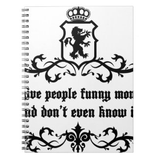 You Give People Funny Moments Medieval quote Notebooks