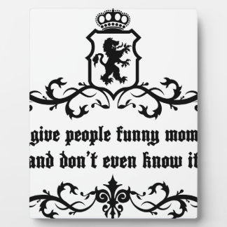 You Give People Funny Moments Medieval quote Plaque
