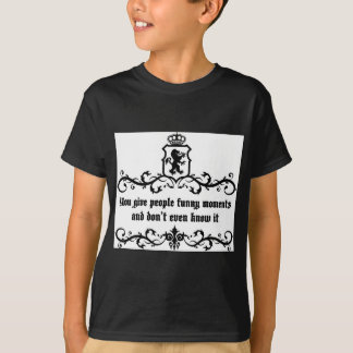 You Give People Funny Moments Medieval quote T-Shirt
