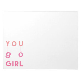 You go girl - Fun motivational quote Notepad