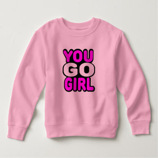 You Go Girl Sweatshirt