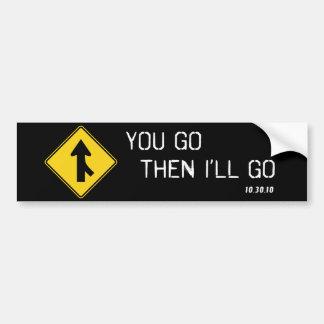 """You Go Then I'll Go"" Bumper Sticker"