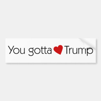 You Gotta Love Trump - Donald Trump for President Bumper Sticker