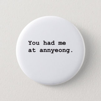 You Had Me at Annyeong Korean K-POP (Couple) Tee 2 Inch Round Button