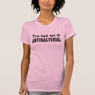 You had me at ANTIBACTERIAL T-Shirt