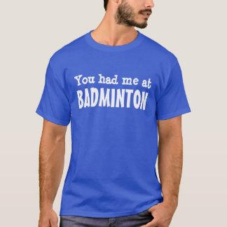 You had me at BADMINTON T-Shirt