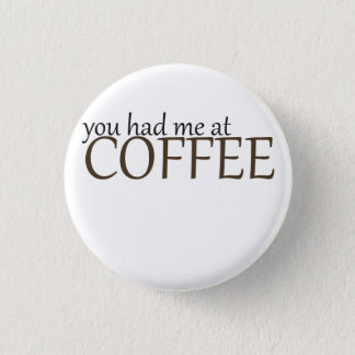 You had me at coffee 1 inch round button