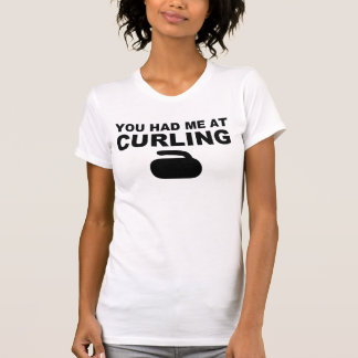 You had me at curling T-Shirt