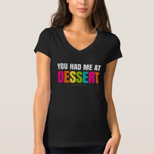 You Had Me At Dessert T-Shirt