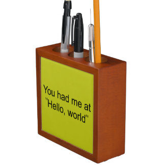 "You had me at ""Hello, world"" Pencil Holder"