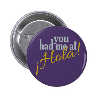 You Had Me at Hola! buttons