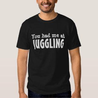 You had me at JUGGLING T-shirt