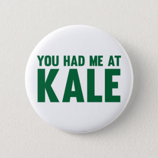 You Had Me At Kale 2 Inch Round Button