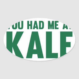You Had Me At Kale Oval Sticker