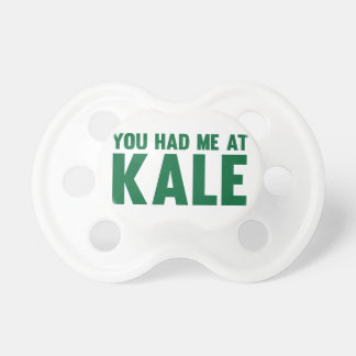 You Had Me At Kale Pacifier