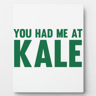 You Had Me At Kale Plaque