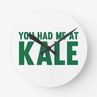 You Had Me At Kale Round Clock