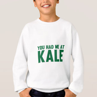 You Had Me At Kale Sweatshirt