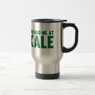 You Had Me At Kale Travel Mug