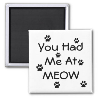 You had me at MEOW Square Magnet