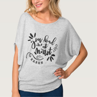 YOU HAD ME AT MERLOT! T-Shirt
