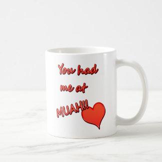 You Had Me at Muah!! Coffee Mug