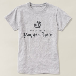 You Had Me at Pumpkin Spice T-Shirt