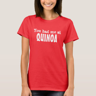 You had me at QUINOA T-Shirt