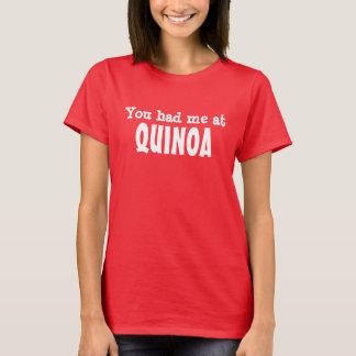 You had me at QUINOA T-Shirt