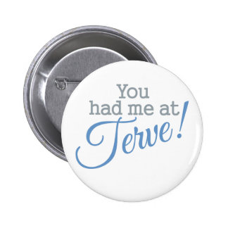 You Had Me at Terve! buttons