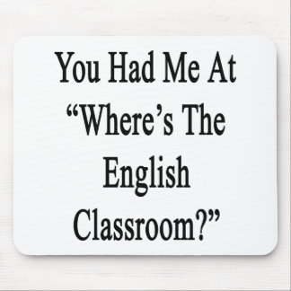 You Had Me At Where's The English Classroom Mouse Pad