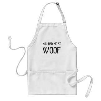 You Had Me At Woof Apron