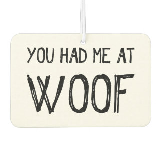 You Had Me At Woof Car Air Freshener