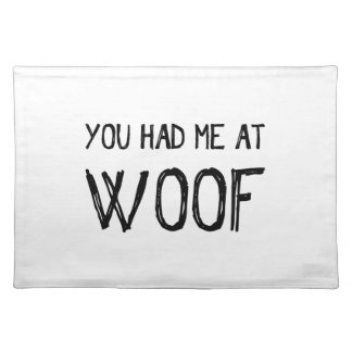 You Had Me At Woof Cloth Placemat