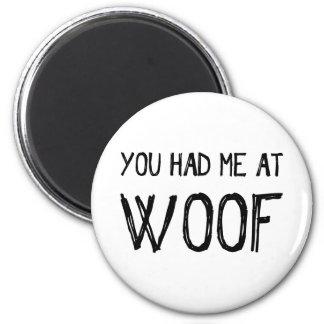 You Had Me At Woof Fridge Magnet