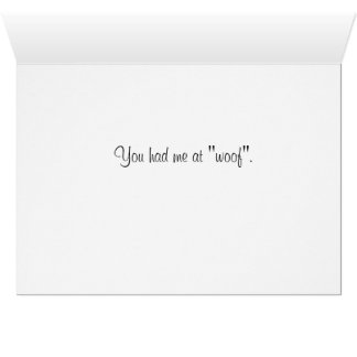 """You had me at """"Woof"""". Greeting Card"""