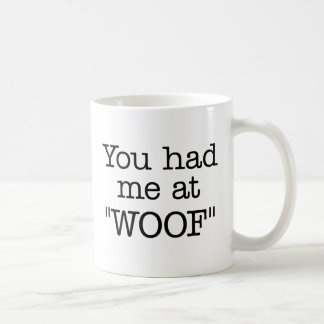 "You Had Me At ""WOOF"" Mug"