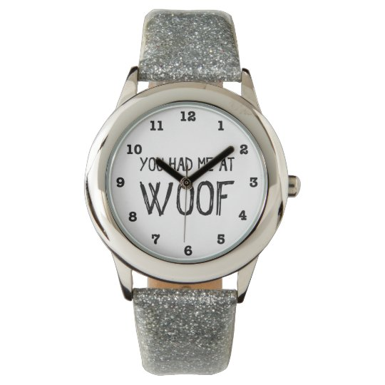 You Had Me At Woof Numbered Wristwatch