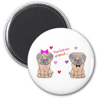 You Had Me At Woof Pug Magnet