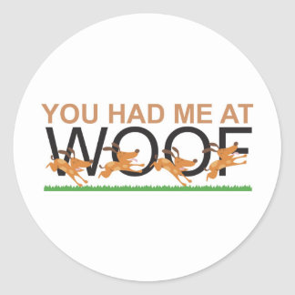 YOU HAD ME AT WOOF ROUND STICKER