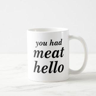 You had meat hello coffee mug