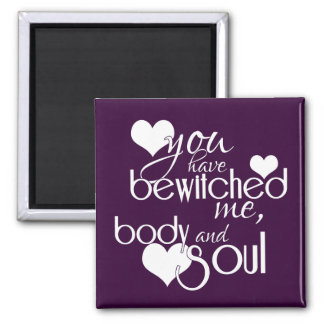 You Have Bewitched Me, Body and Soul Magnet