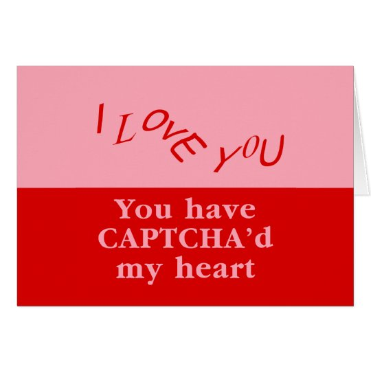 You Have Captcha'd My Heart Card